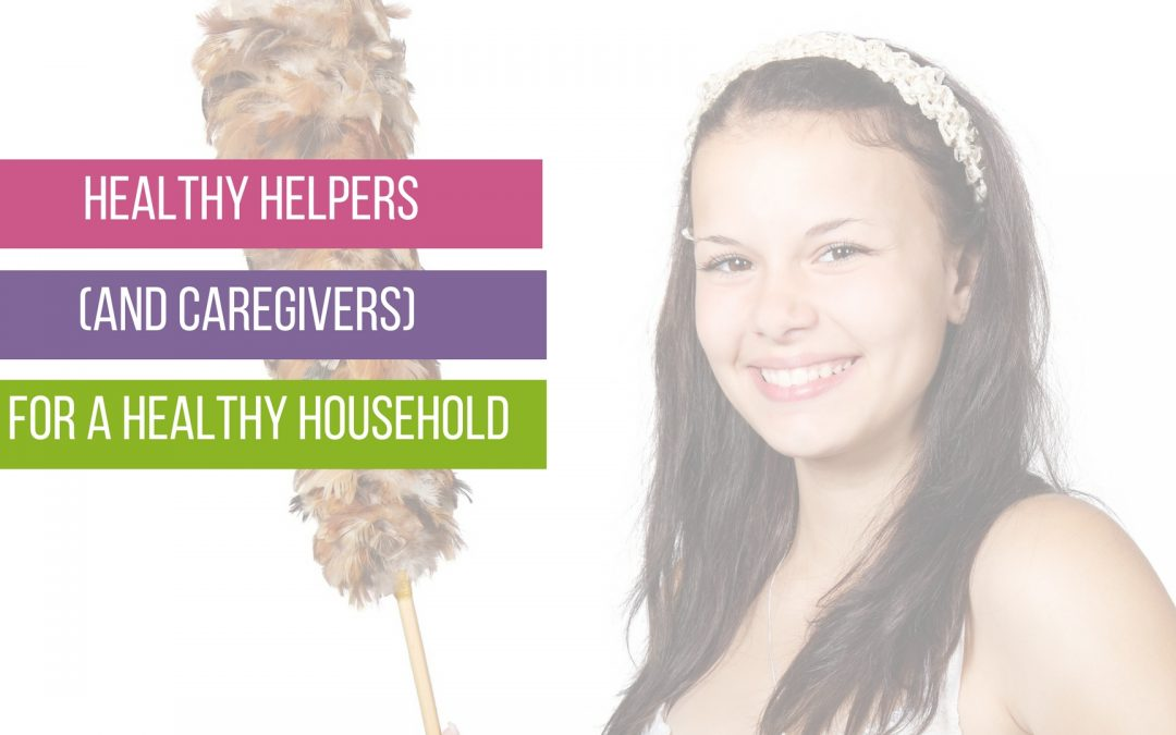 Healthy Helpers (and Caregivers) for a Healthy Household